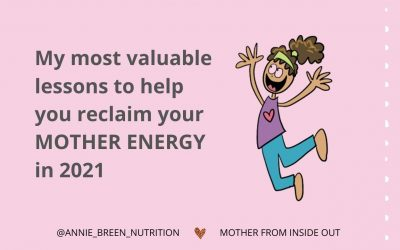 My most valuable lessons to help you reclaim your MOTHER ENERGY is 2021